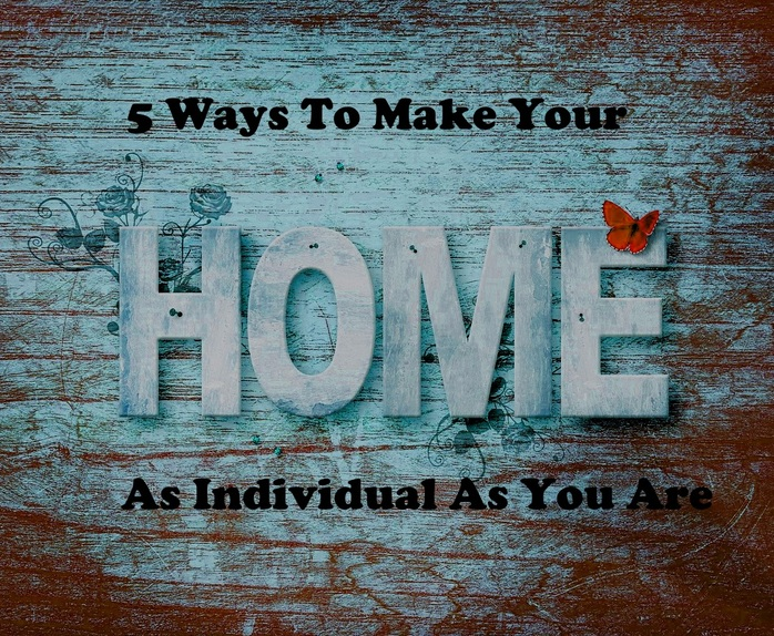 5 ways to make your home as individual as you are