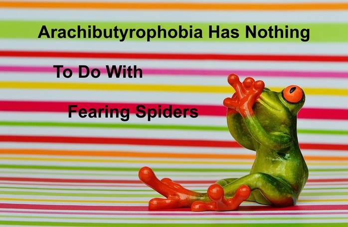 Arachibutyrophobia Has Nothing To Do With Fearing Spiders