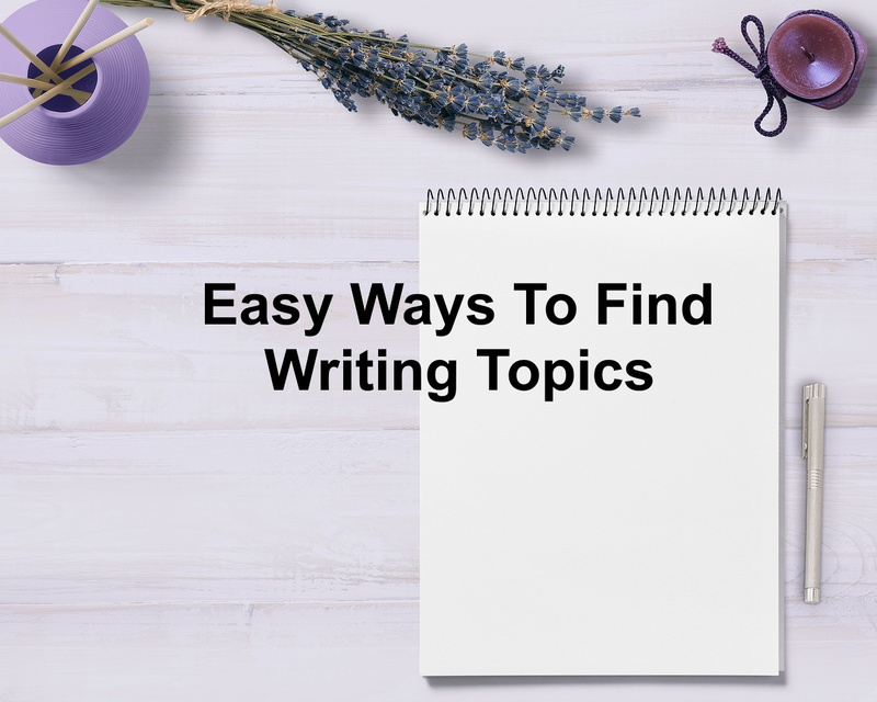 Easy ways to find writing topics  - Easy Ways To Find Writing Topics