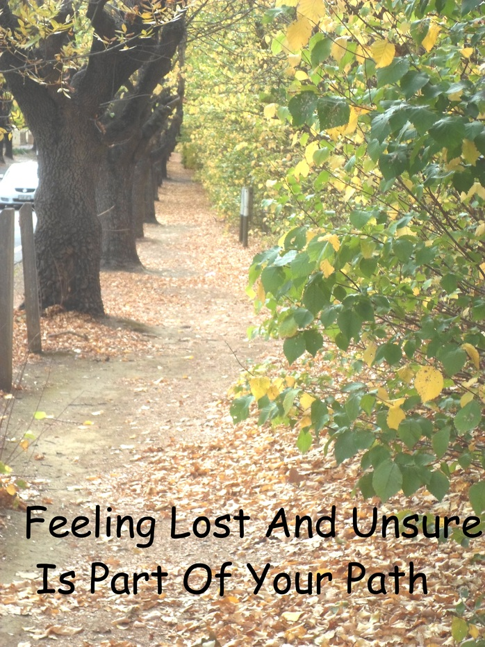 Feeling Unsure And Lost Is Part Of Your Path