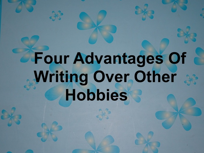 Four Advantages Of Writing Over Other Hobbies