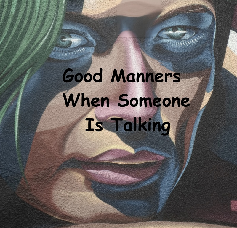 Good Manners When Someone Is Talking  - Good Manners When Someone Is Talking