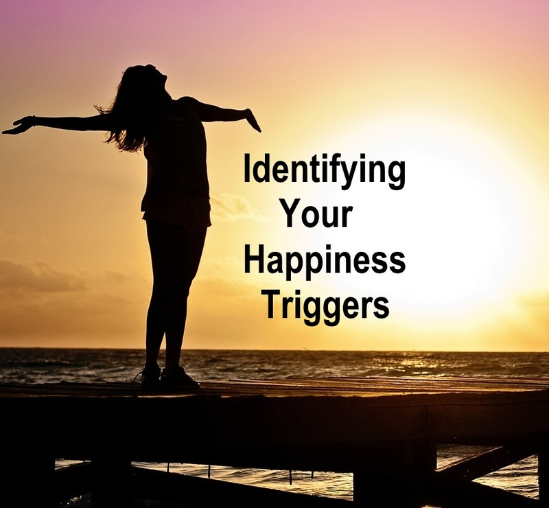 Identifying your happiness triggers  - Identifying Your Happiness Triggers