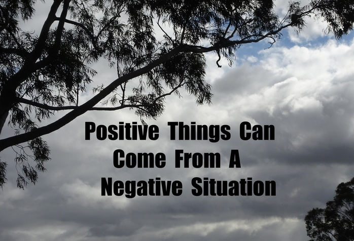 Positive Things Can Come From A Negative Situation