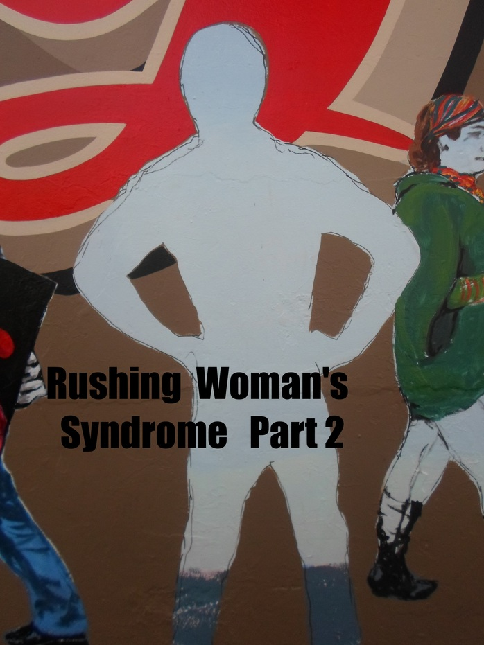 Rushing Woman's Syndrome Part 2