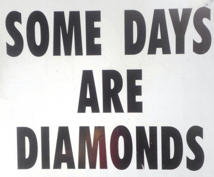 Some Days Are Diamonds