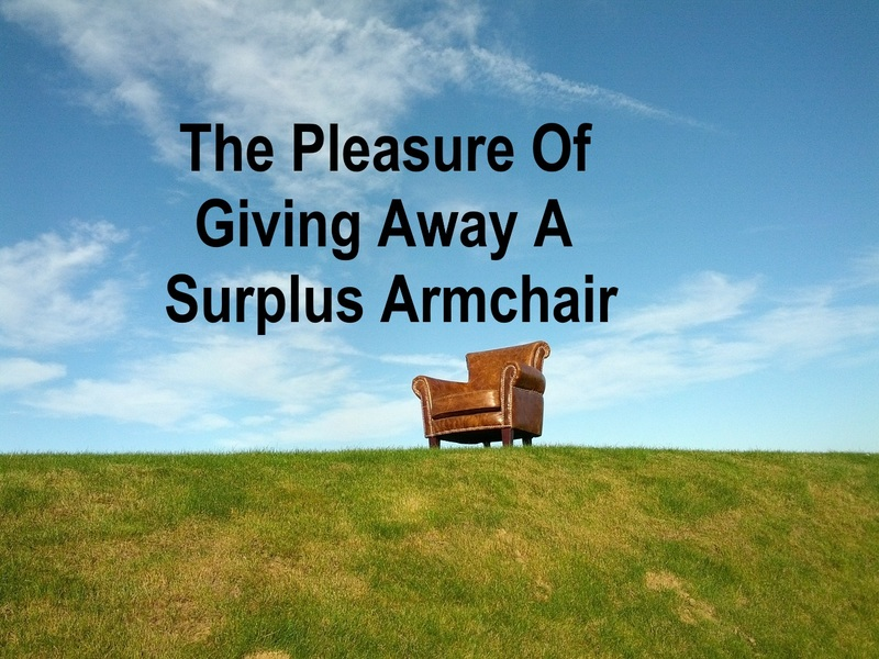 The pleasure of giving away a surplus armchair