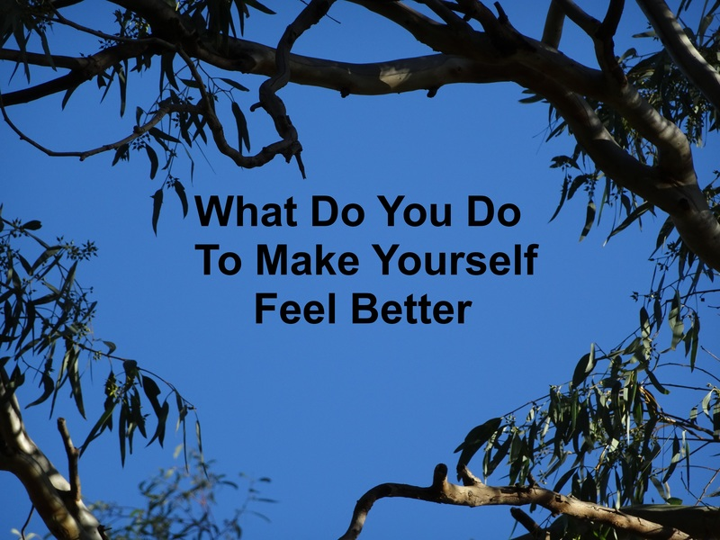 What do you do to make yourself feel better